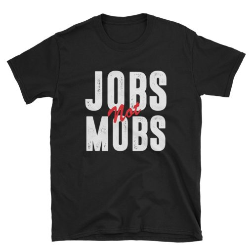 jobs not mobs t-shirt