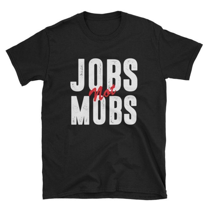 jobs not mobs t-shirt
