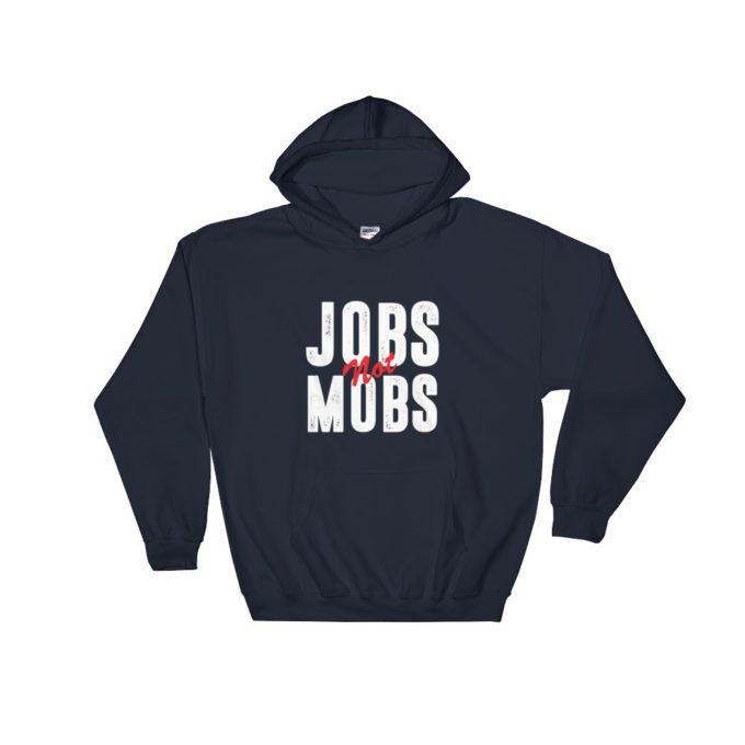 Jobs Not Mobs Democratic Party Navy Unisex Hoodie