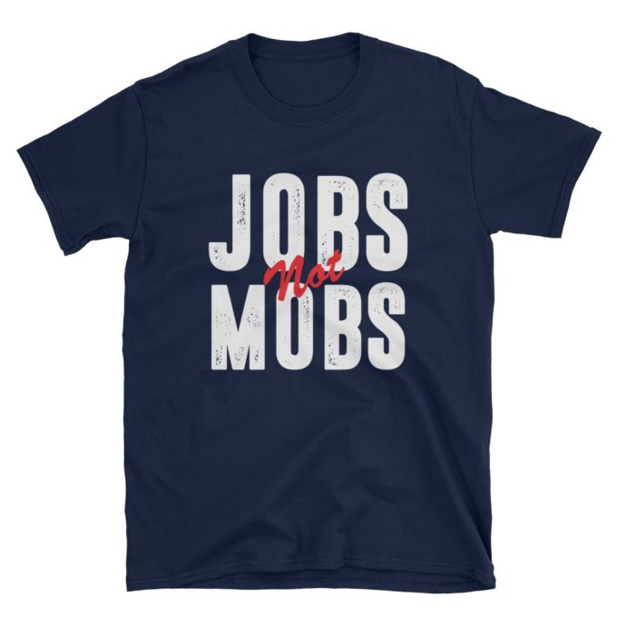 Jobs Not Mobs Democratic Party Unisex T-Shirt