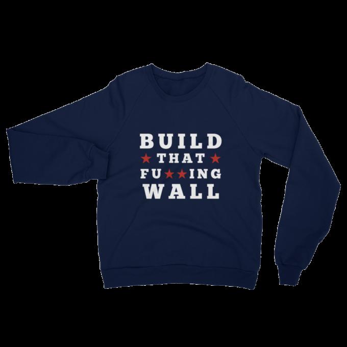 Build That Fu**ing Wall Trump Sweatshirt
