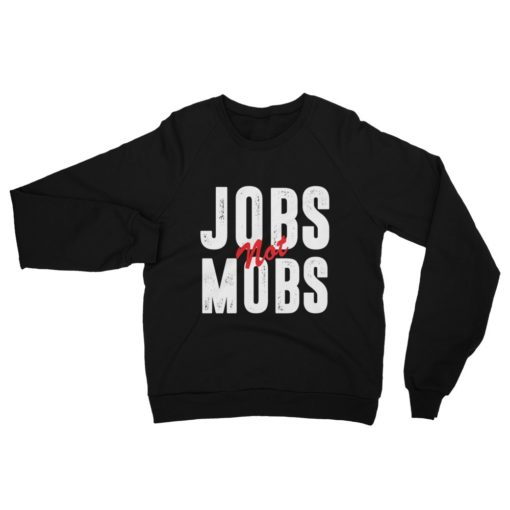 jobs not mobs sweatshirt
