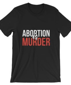 Abortion Is Murder Black T-Shirt