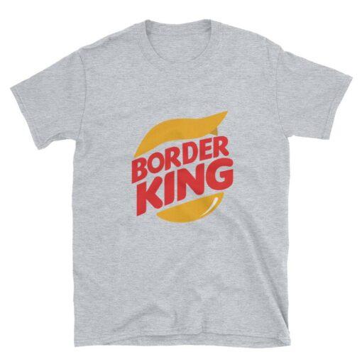 Border King Trump Funny T-Shirt