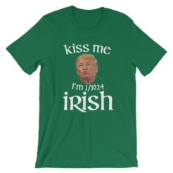 Kiss Me I'm Irish Trump St Patricks Funny T-Shirt