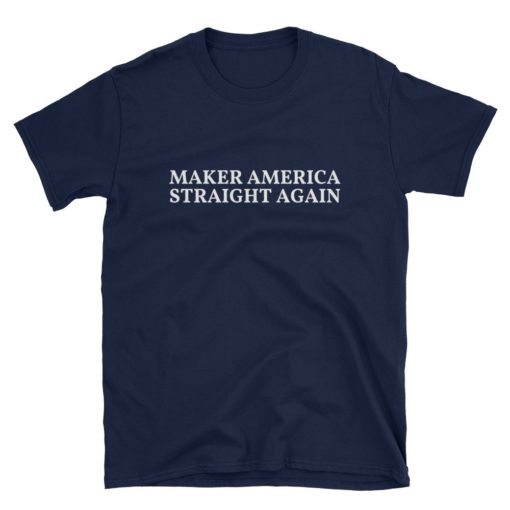 Make America Straight Again T-Shirt