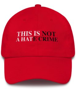 This is Not A Hate Crime Red MAGA HAT