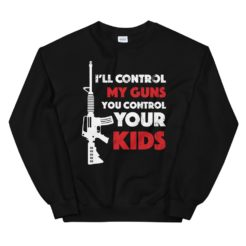 I Will Control My Guns Sweatshirt