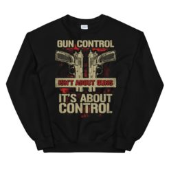 Gun Control Isn't About Guns Sweatshirt