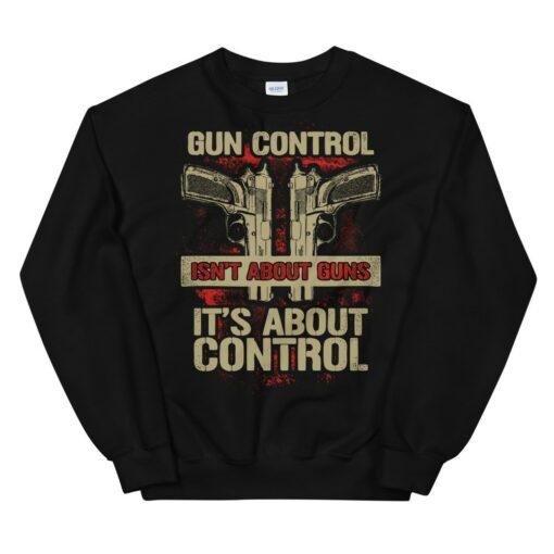 Gun Control Isn't About Guns Sweatshirt