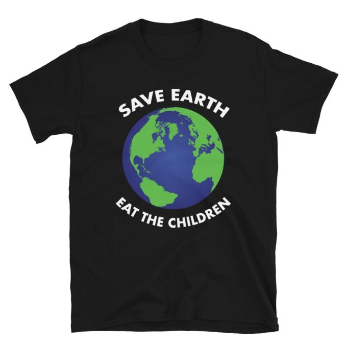 Save Earth Eat Children Funny T-Shirt