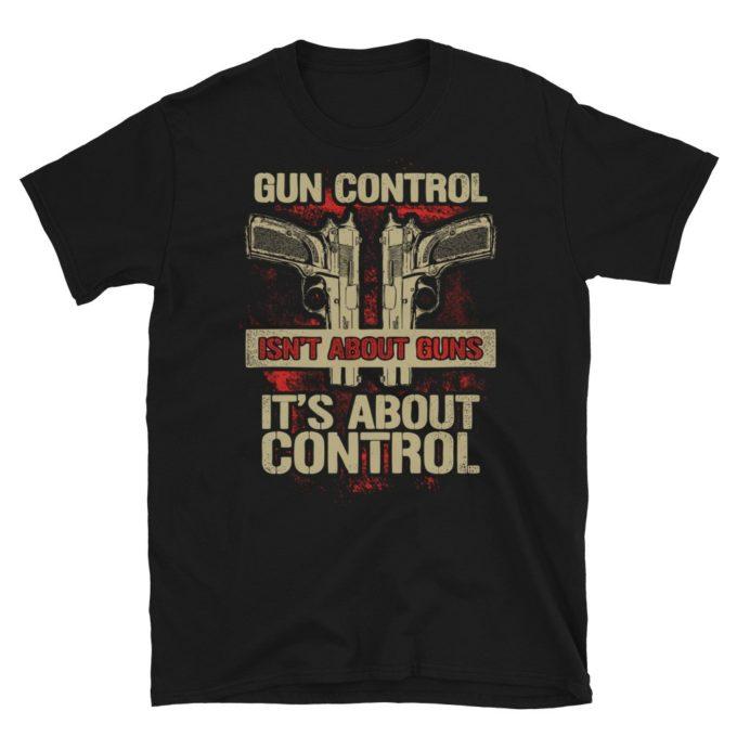 Gun Control Isn't About Guns T-Shirt