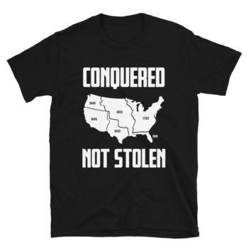 America Conquered Not Stolen T-Shirt