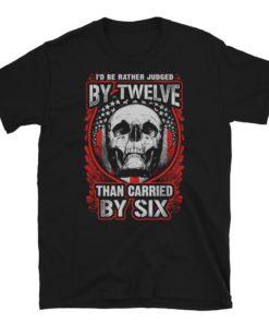 Rather Be Judged By Twelve Pro Gun T-Shirt