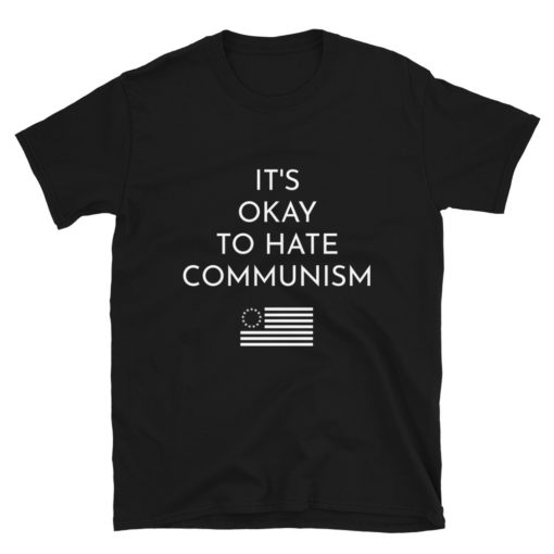 It's Okay To Hate Communism T-Shirt