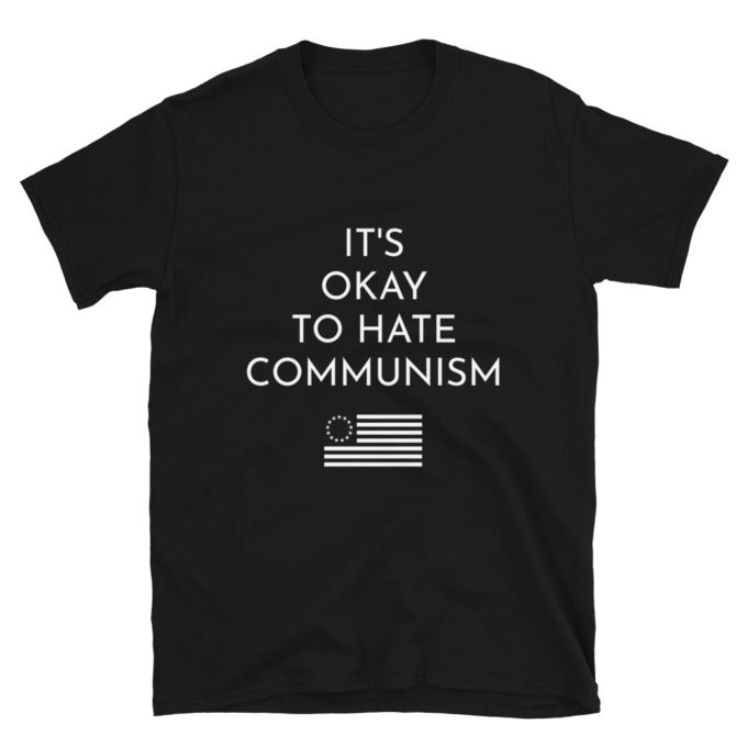It's Okay To Hate Communism T-Shirt