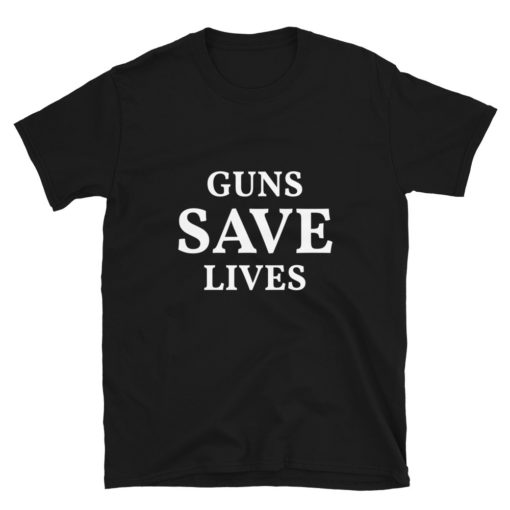 Pro 2nd Amendment Guns Save Lives T-Shirt