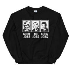 More Jobs No Jobs Blow Jobs Sweatshirt