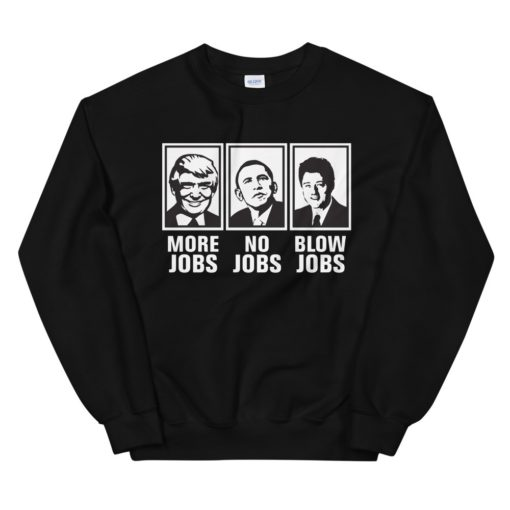 More Jobs No Jobs Blow Jobs Sweatshirt