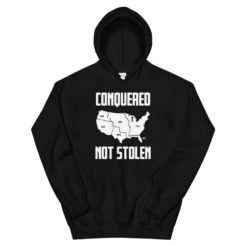 America Conquered Not Stolen Hoodie