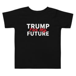 Trump For My Future Toddler T-Shirt