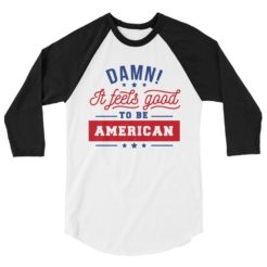 Feels Good Be American Raglan Shirt