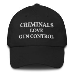 Criminals Love Gun Control Hat